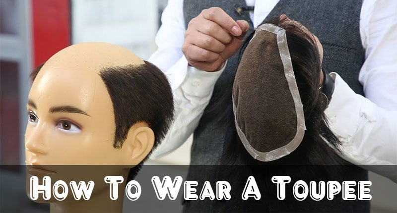 How To Wear A Toupee? - The Complete Guide | Lewigs Human Hair