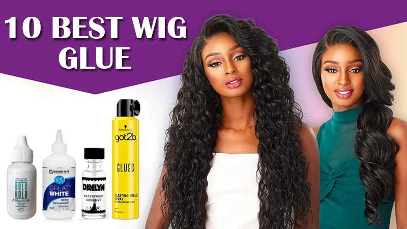 Top 10 Amazing Wig Glue To Secure Your Human Hair Pieces!