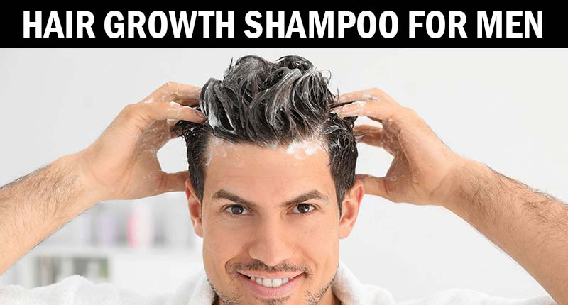 7 Best Hair Growth Shampoo For Men To Never Miss Out