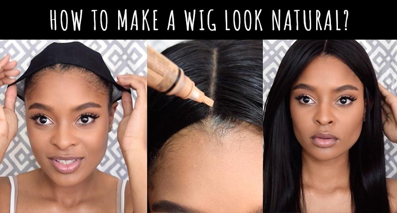How To Make A Wig Look Natural? - 9 Must-Notice Tips To Never Miss Out