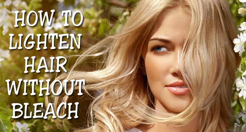 How To Lighten Hair Without Bleach? - 4 Easy Ways Out!