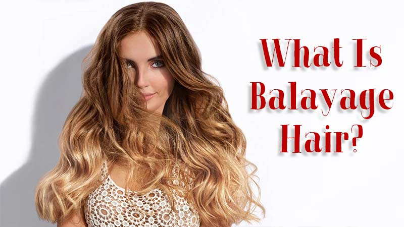 What Is Balayage Hair? Let's Take A Quick Look!