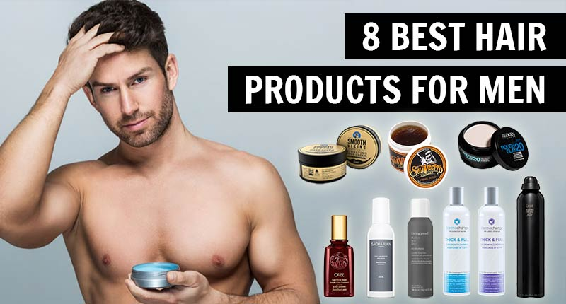 Top 8 Hair Products For Men As Recommended By Experts
