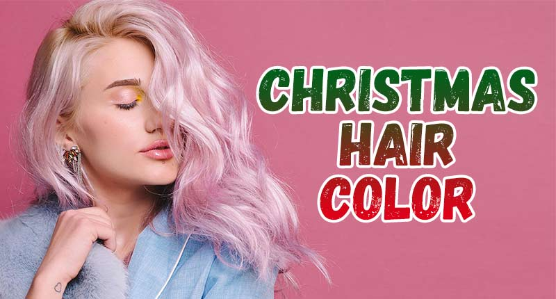 9 Jaw-Dropping Christmas Hair Color You Might Be Loving This Xmas