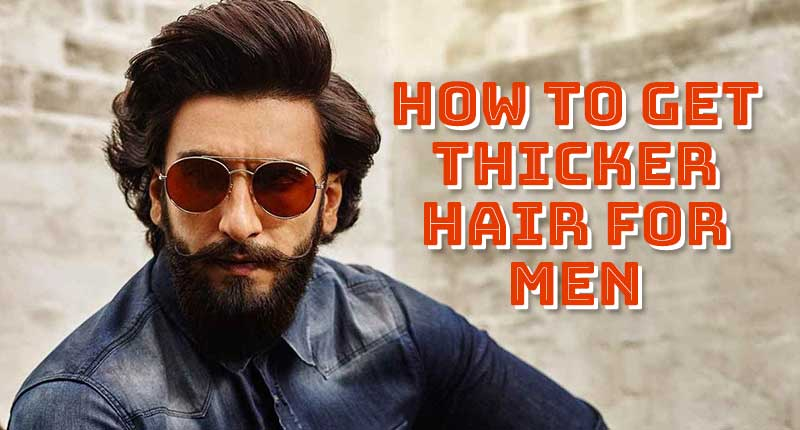 How To Get Thicker Hair For Men: 5 Winning Tactics | Lewigs