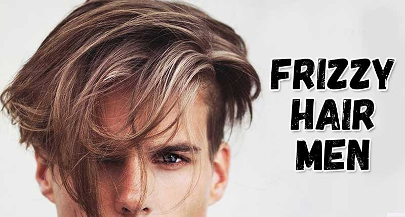A Guide For Effective Frizzy Hair Men Treatment At Any Age
