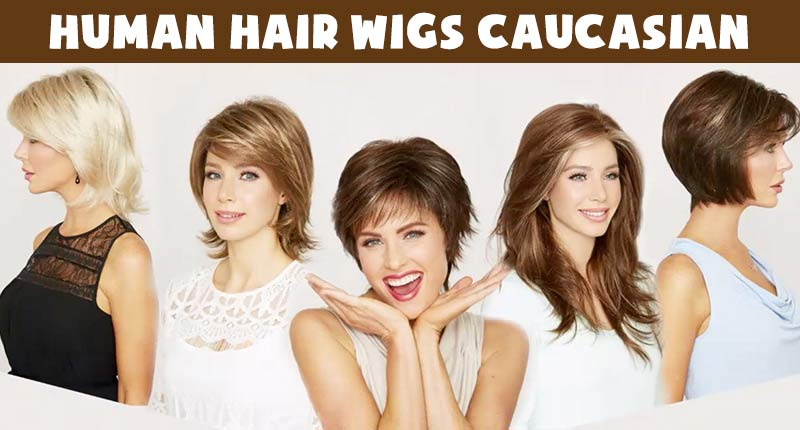 New To Human Hair Wigs Caucasian? Here's What You Need To Know
