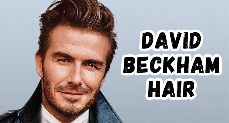 David Beckham Hair: The Secret Of The World's Most Aesthetic Man