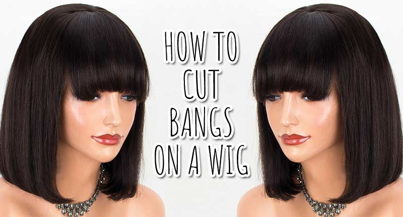 How To Cut Bangs On A Wig - The Easy Way Out