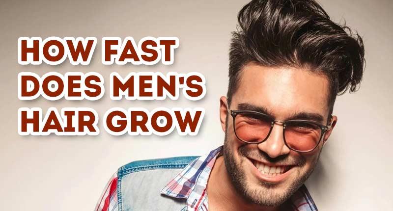 How Fast Does Men's Hair Grow: Keep Calm, Guys!