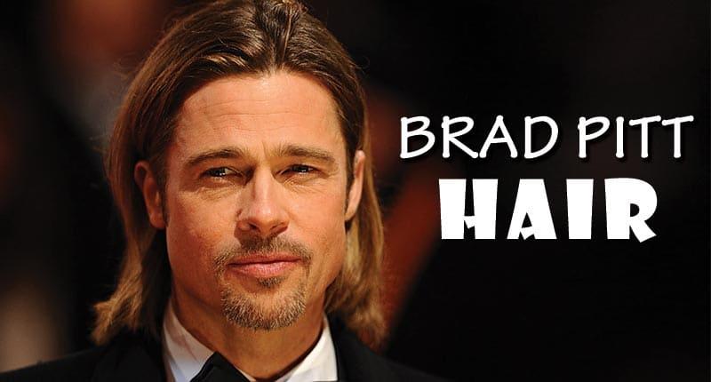 Brad Pitt Hair - The Secrets Of The World's Sexiest Man Alive