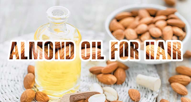 5 Viable Benefits Of Almond Oil For Hair You Need To See