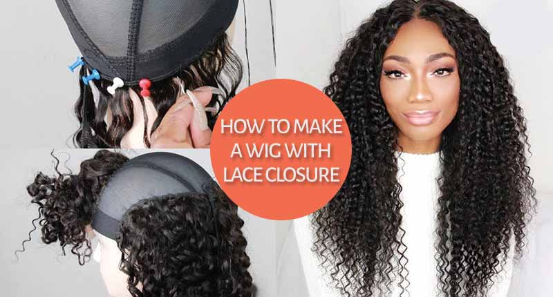How To Make A Wig With Lace Closure For Beginners