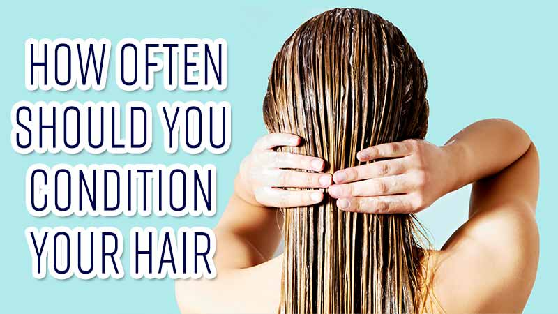 How Often Should You Condition Your Hair? This Is What Professionals Do