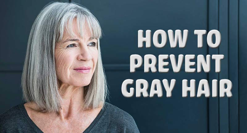 How To Prevent Gray Hair: It's Not As Difficult As You Think