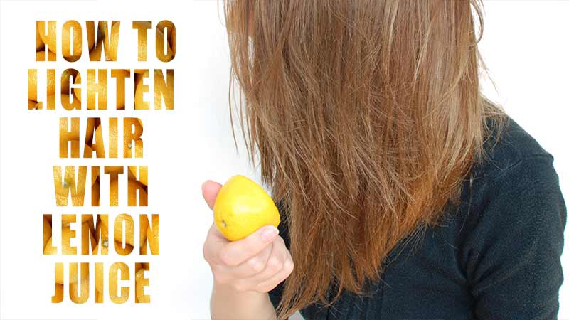 3 Effective Strategies For How To Lighten Hair With Lemon Juice