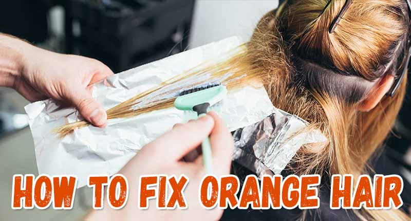 6 Smart Ways To Fix Orange Hair Hue Effectively