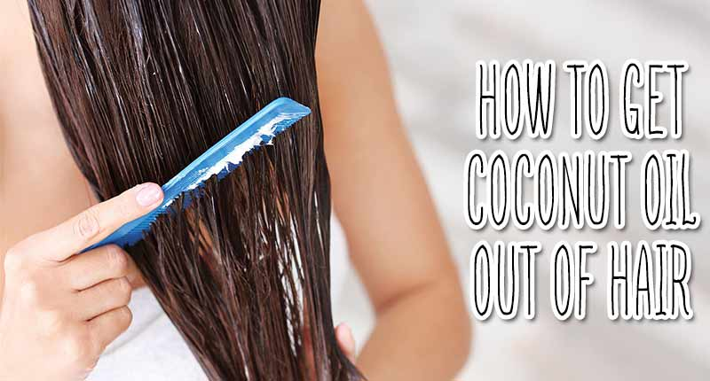 How To Get Coconut Oil Out Of Hair? - The Easy Way Out!