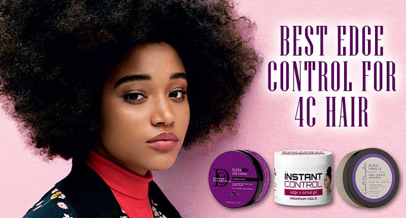 Top 6 Best Edge Control For 4C Hair You Should Choose