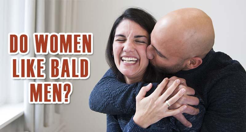Do Women Like Bald Men? - It Really Matters!