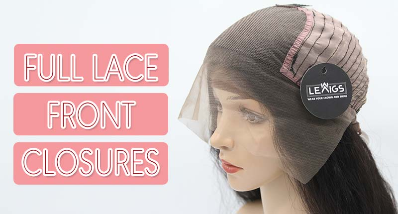 Full Lace Front Closures - Is It A Good Choice?