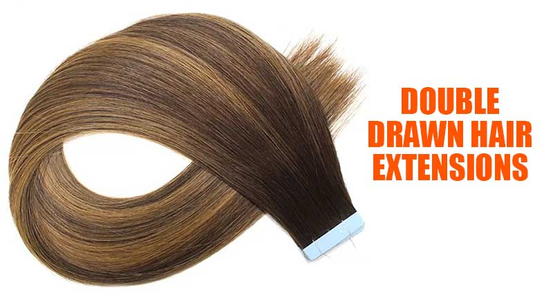Double Drawn Hair Extension: 101 Things To Know About