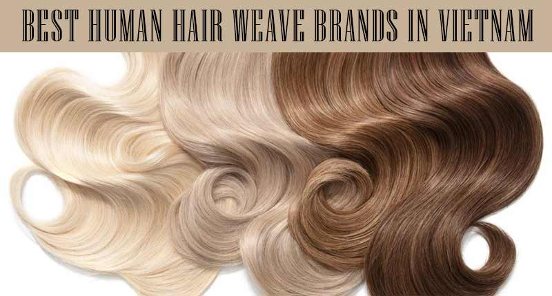 Top 4 Most Reliable Human Hair Weave Brands In Vietnam