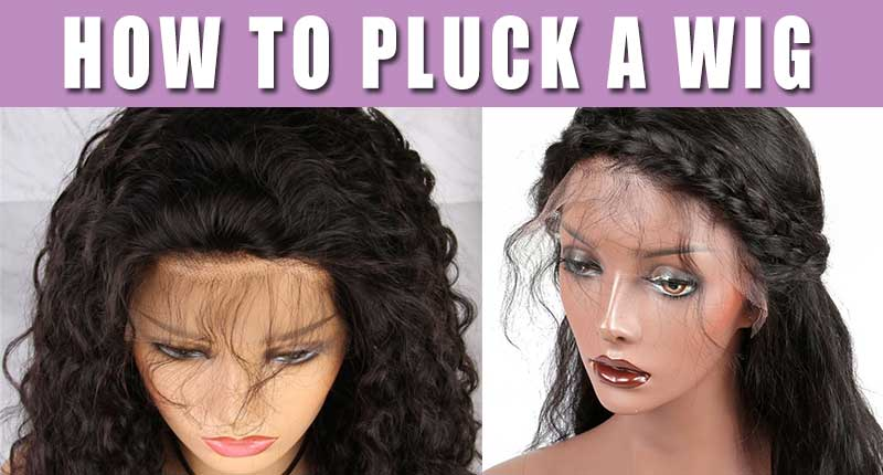 How To Pluck A Wig For The Perfect-Looking Wig With Baby Hair?