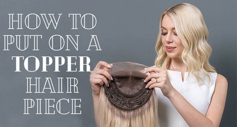 How To Put On A Topper Hair Piece With Clips? - Lewigs