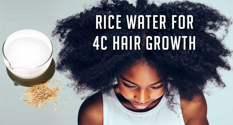 How To Use Rice Water For 4C Hair Growth? - Lewigs