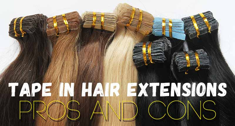 12+ Tape In Hair Extensions Pros And Cons (Without All The Hype)
