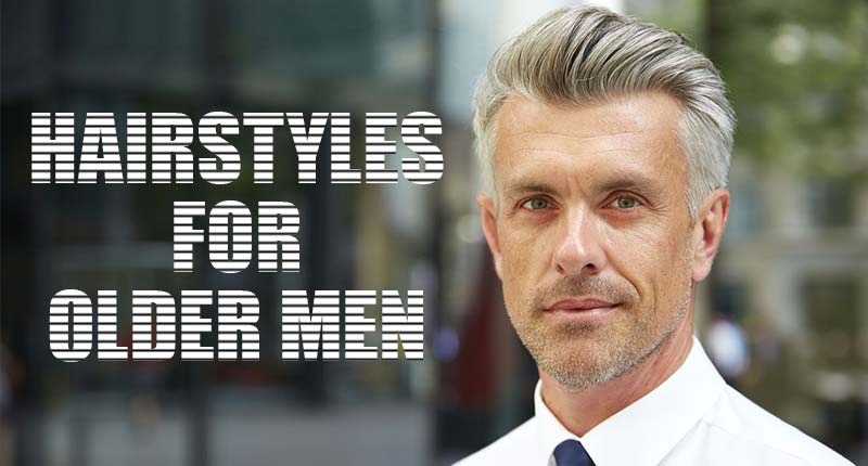 Top 8 Aesthetic Hairstyles For Older Men To Try 2020