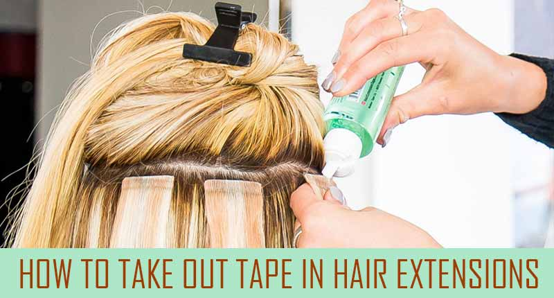 How To Take Out Tape In Hair Extensions - Detailed Guide