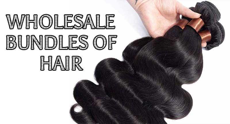 Buying Wholesale Bundles Of Hair - 6 Must-Consider Things