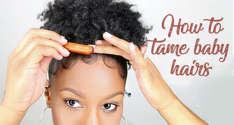 How To Tame Baby Hairs? - It's Easy If You Know How