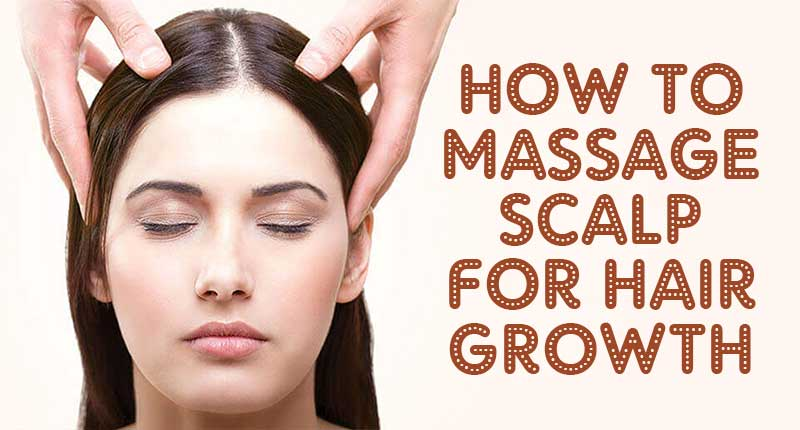 How To Massage Scalp For Hair Growth? 3 Easy Ways To Do It