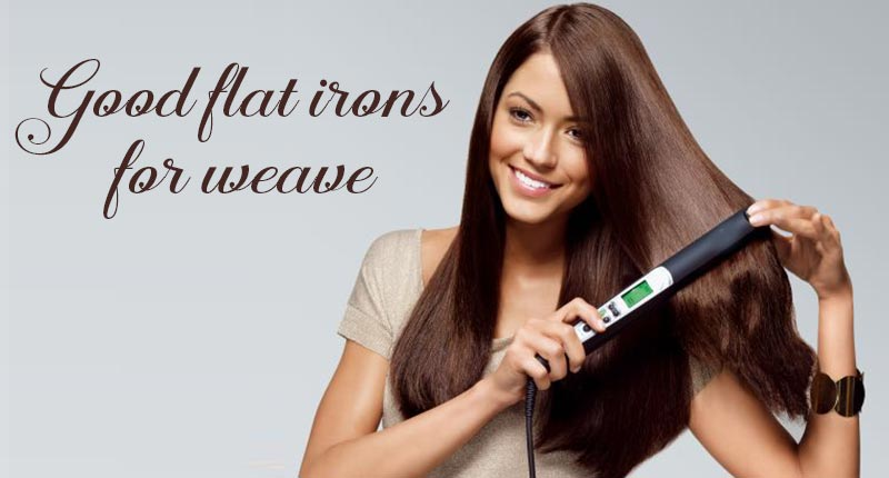 What Are Good Flat Irons For Weave? How Do You Assess