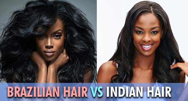 Brazilian Hair vs Indian Hair - Which Hair Is Superior?